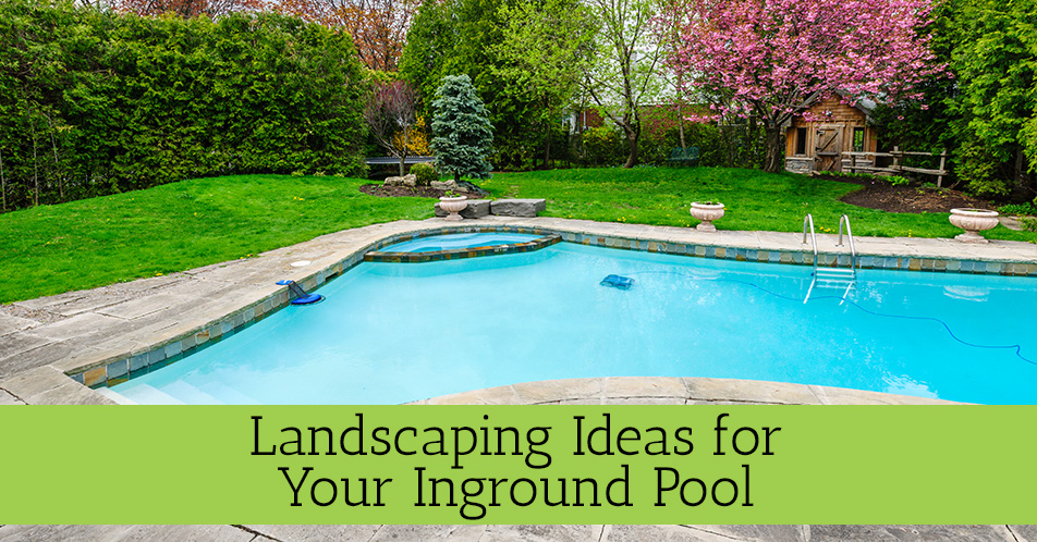 Landscaping ideas for your inground pool meyers for Inground pool landscaping designs